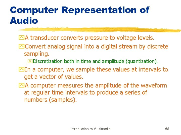 Computer Representation of Audio y. A transducer converts pressure to voltage levels. y. Convert