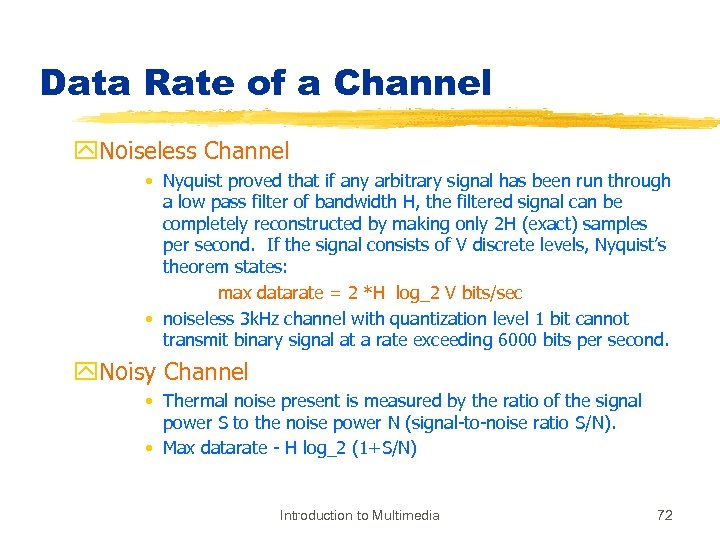 Data Rate of a Channel y. Noiseless Channel • Nyquist proved that if any