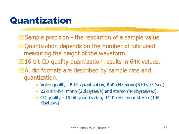 Quantization y. Sample precision - the resolution of a sample value y. Quantization depends