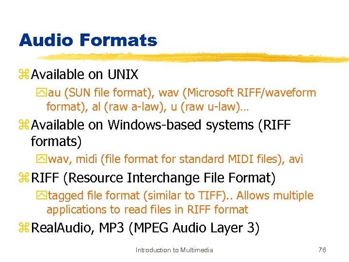 Audio Formats z Available on UNIX yau (SUN file format), wav (Microsoft RIFF/waveformat), al