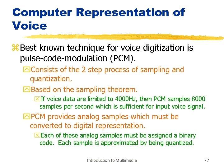 Computer Representation of Voice z Best known technique for voice digitization is pulse-code-modulation (PCM).