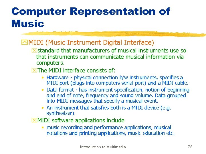 Computer Representation of Music y. MIDI (Music Instrument Digital Interface) xstandard that manufacturers of