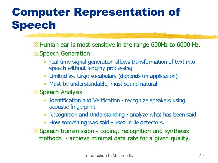Computer Representation of Speech x. Human ear is most sensitive in the range 600