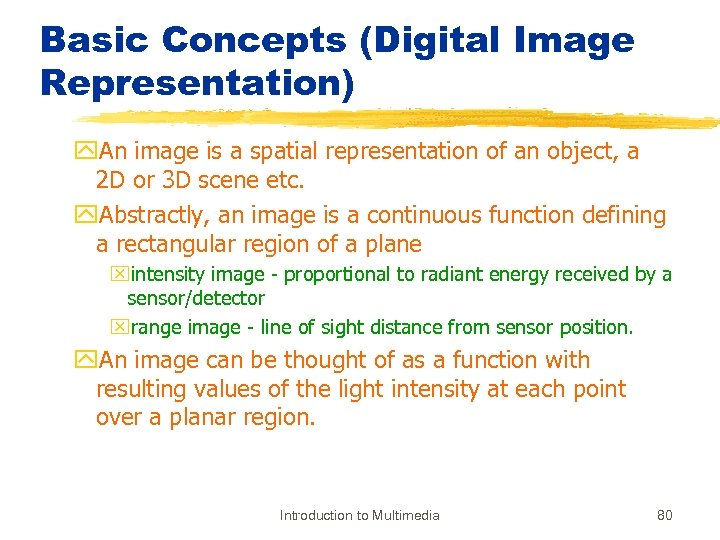 Basic Concepts (Digital Image Representation) y. An image is a spatial representation of an