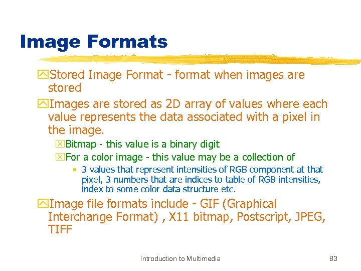 Image Formats y. Stored Image Format - format when images are stored y. Images
