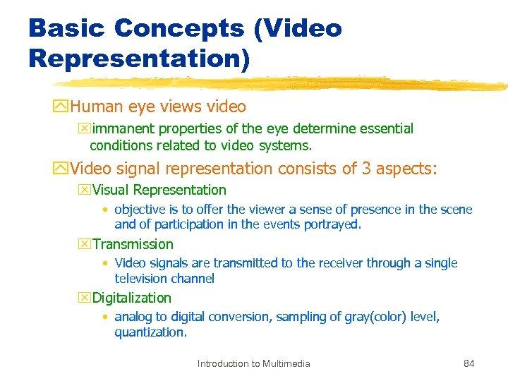 Basic Concepts (Video Representation) y. Human eye views video ximmanent properties of the eye