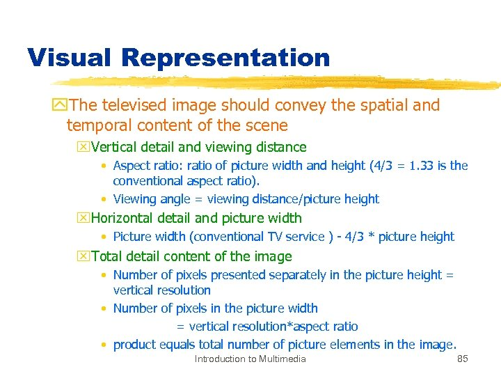 Visual Representation y. The televised image should convey the spatial and temporal content of