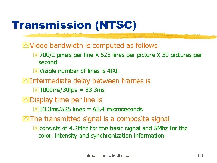 Transmission (NTSC) y. Video bandwidth is computed as follows x 700/2 pixels per line