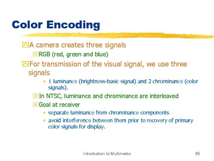 Color Encoding y. A camera creates three signals x. RGB (red, green and blue)