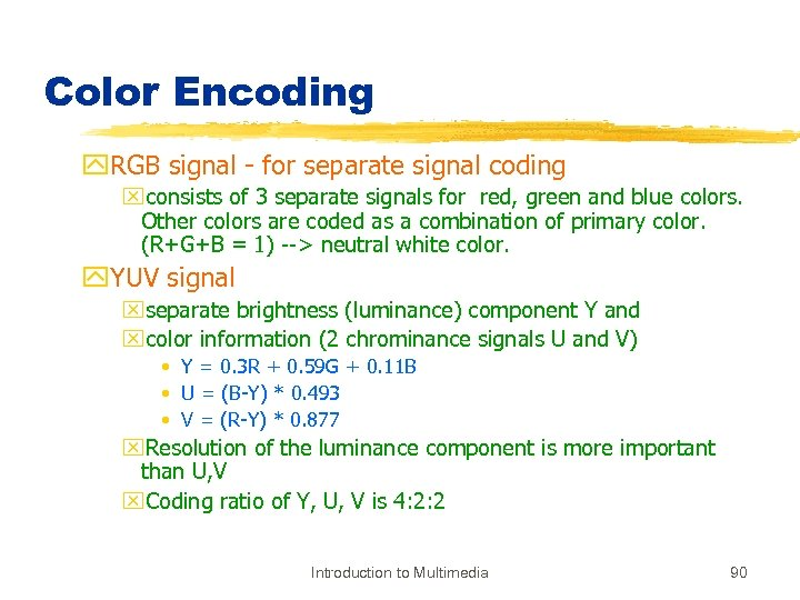 Color Encoding y. RGB signal - for separate signal coding xconsists of 3 separate