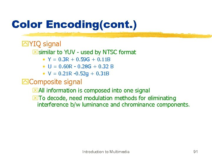 Color Encoding(cont. ) y. YIQ signal xsimilar to YUV - used by NTSC format