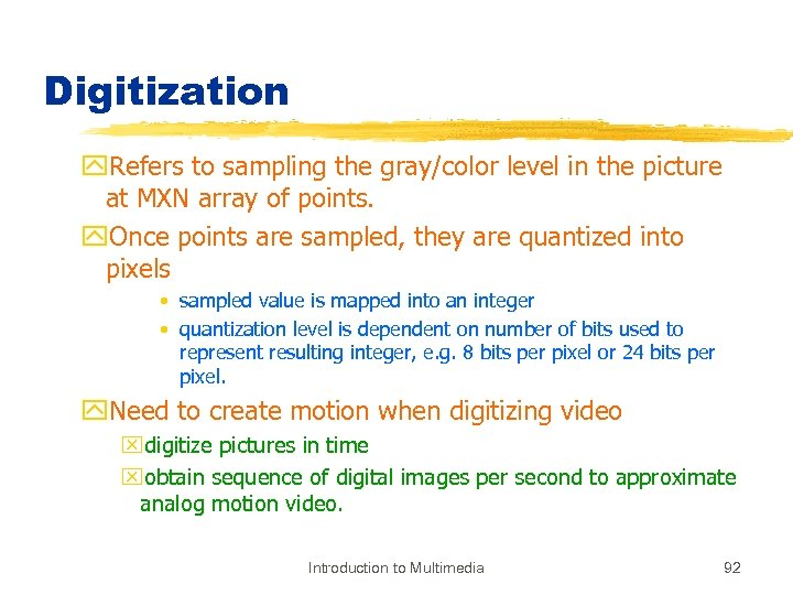 Digitization y. Refers to sampling the gray/color level in the picture at MXN array