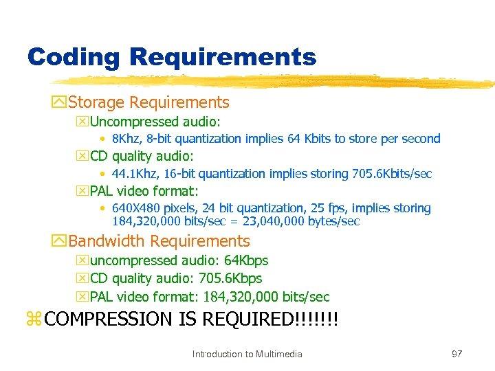 Coding Requirements y. Storage Requirements x. Uncompressed audio: • 8 Khz, 8 -bit quantization