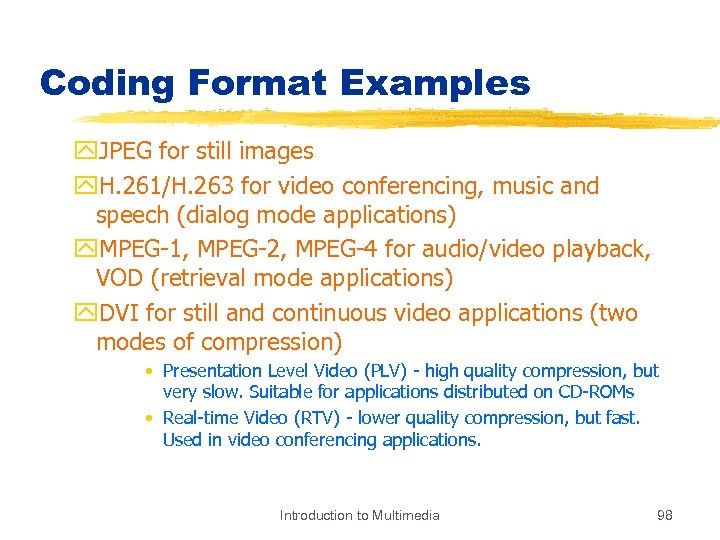 Coding Format Examples y. JPEG for still images y. H. 261/H. 263 for video