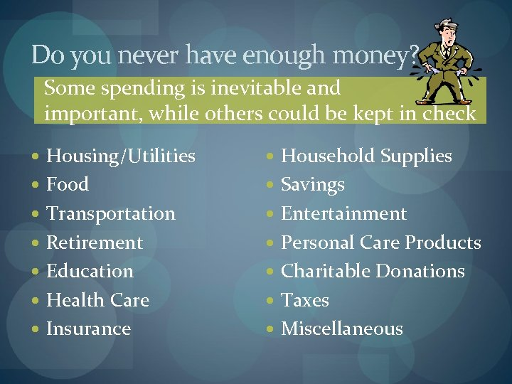Do you never have enough money? Some spending is inevitable and important, while others