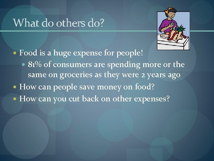 What do others do? Food is a huge expense for people! 81% of consumers