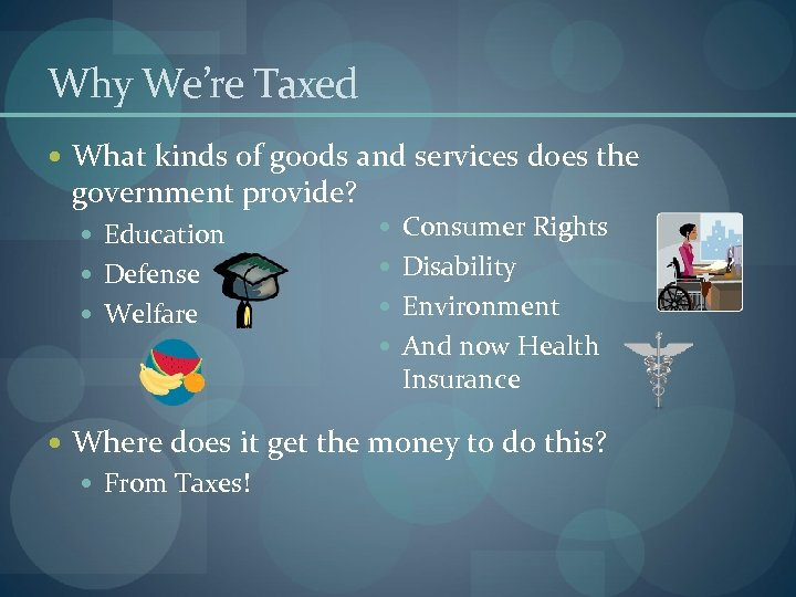 Why We're Taxed What kinds of goods and services does the government provide? Education