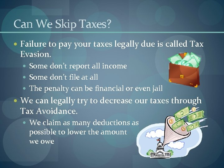 Can We Skip Taxes? Failure to pay your taxes legally due is called Tax