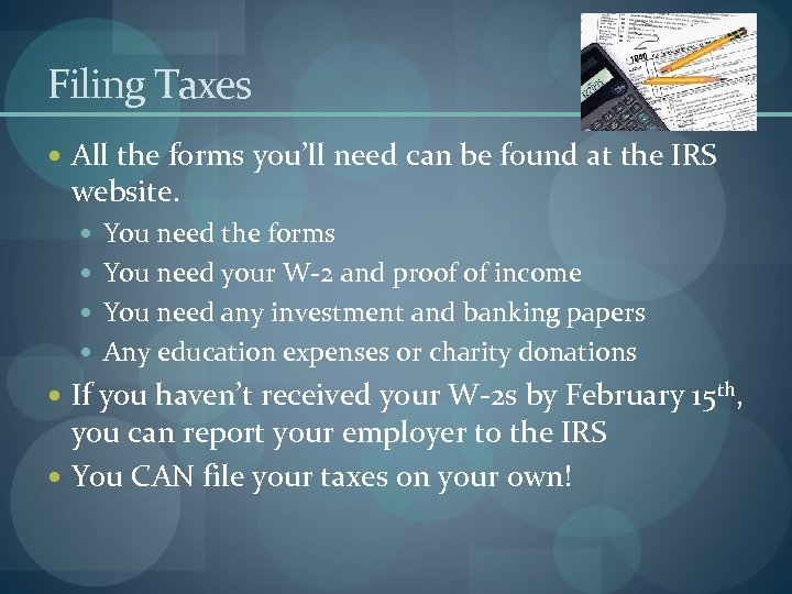 Filing Taxes All the forms you'll need can be found at the IRS website.