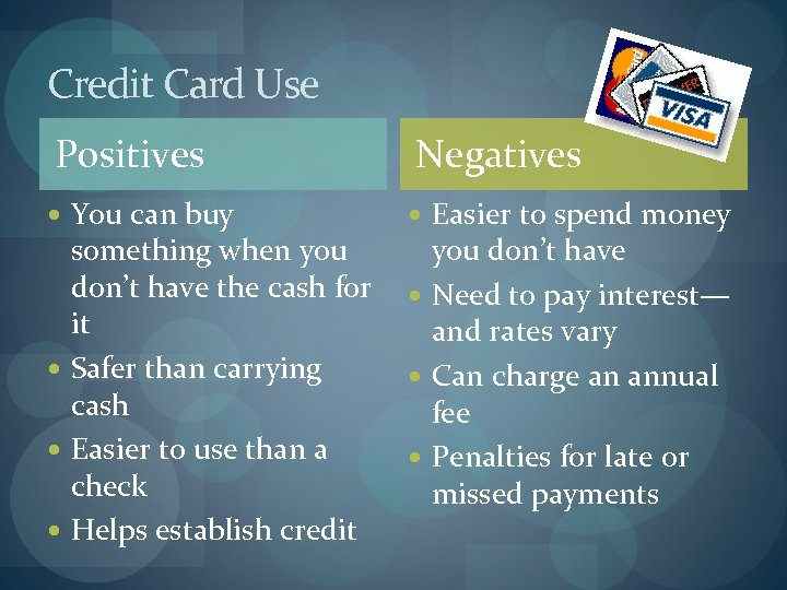 Credit Card Use Positives Negatives You can buy Easier to spend money something when