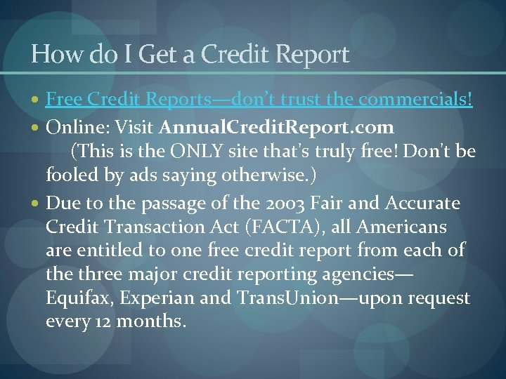 How do I Get a Credit Report Free Credit Reports—don't trust the commercials! Online: