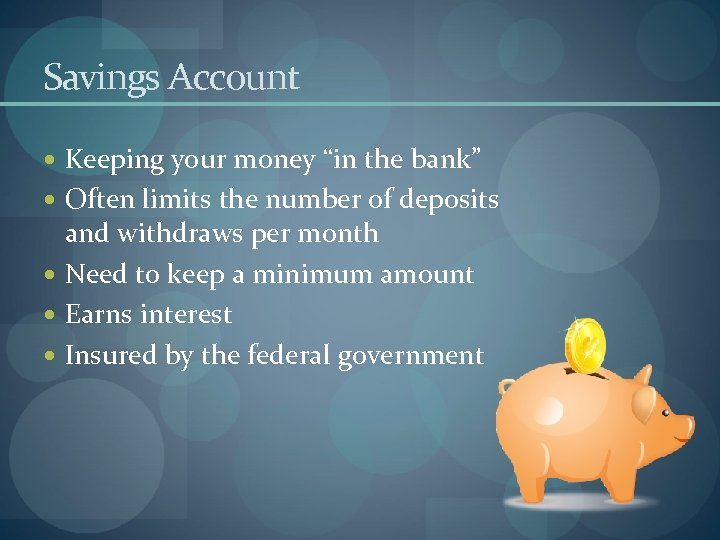 """Savings Account Keeping your money """"in the bank"""" Often limits the number of deposits"""