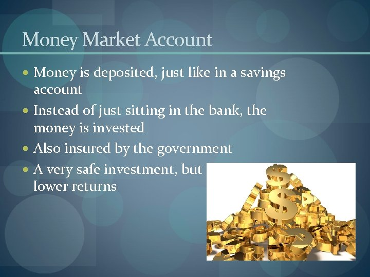 Money Market Account Money is deposited, just like in a savings account Instead of