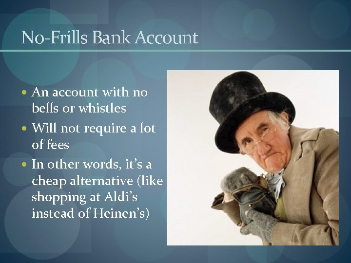 No-Frills Bank Account An account with no bells or whistles Will not require a