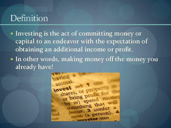 Definition Investing is the act of committing money or capital to an endeavor with