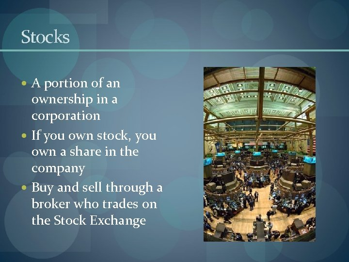 Stocks A portion of an ownership in a corporation If you own stock, you