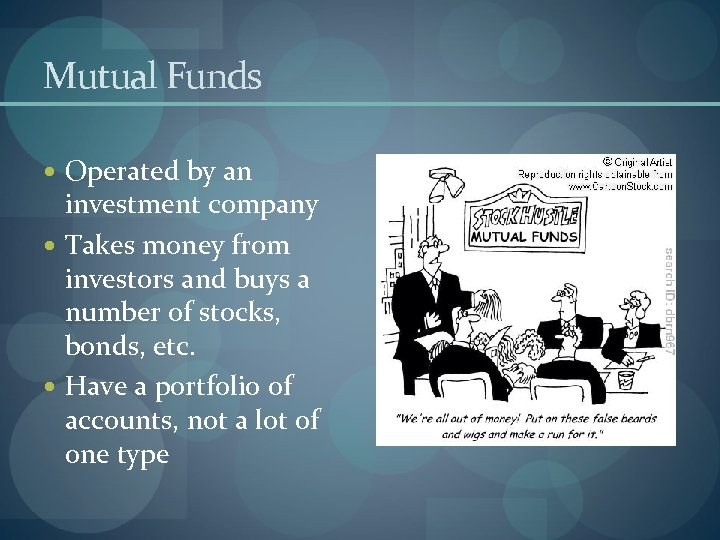 Mutual Funds Operated by an investment company Takes money from investors and buys a