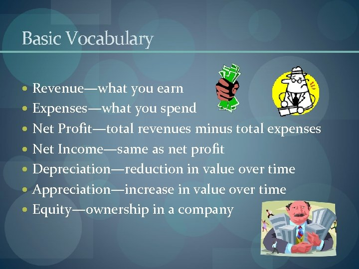 Basic Vocabulary Revenue—what you earn Expenses—what you spend Net Profit—total revenues minus total expenses