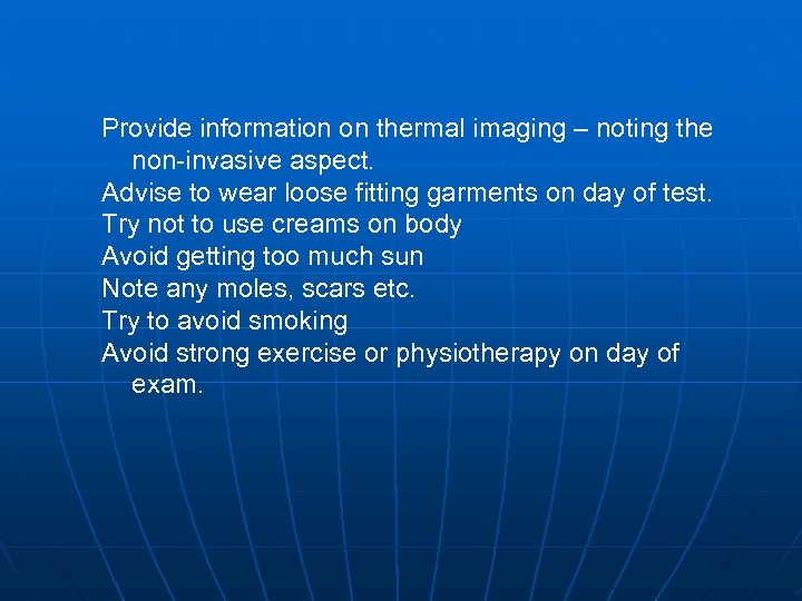 Provide information on thermal imaging – noting the non-invasive aspect. Advise to wear loose