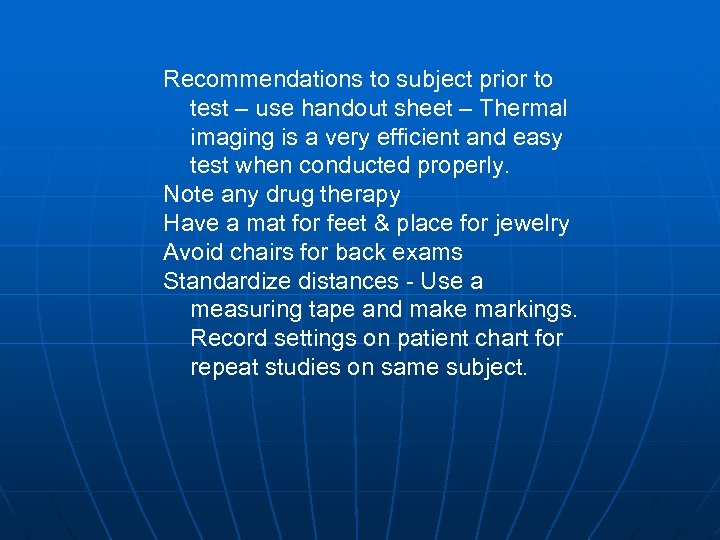 Recommendations to subject prior to test – use handout sheet – Thermal imaging is