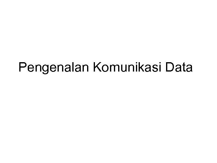Pengenalan Komunikasi Data