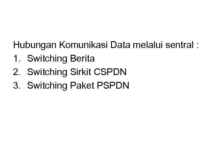 Hubungan Komunikasi Data melalui sentral : 1. Switching Berita 2. Switching Sirkit CSPDN 3.