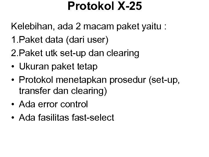 Protokol X-25 Kelebihan, ada 2 macam paket yaitu : 1. Paket data (dari user)