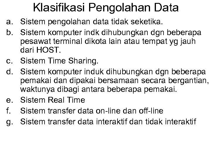 Klasifikasi Pengolahan Data a. Sistem pengolahan data tidak seketika. b. Sistem komputer indk dihubungkan