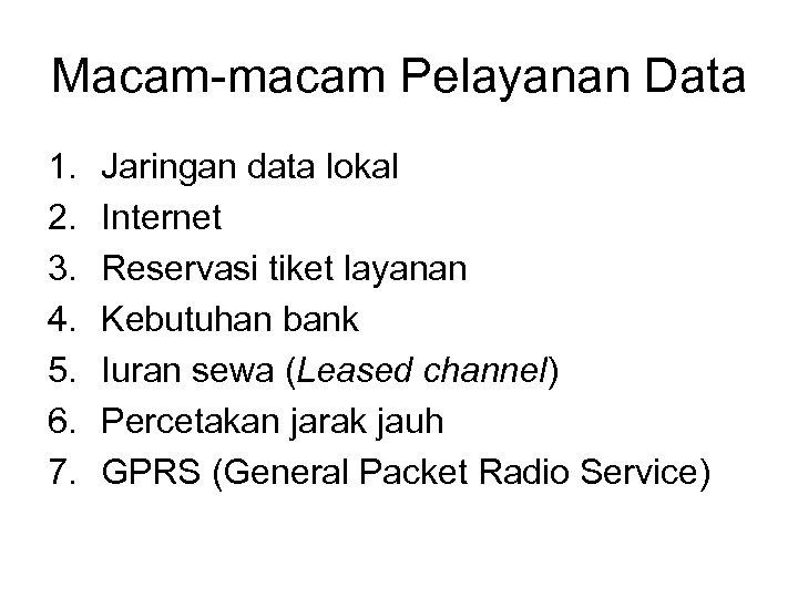 Macam-macam Pelayanan Data 1. 2. 3. 4. 5. 6. 7. Jaringan data lokal Internet