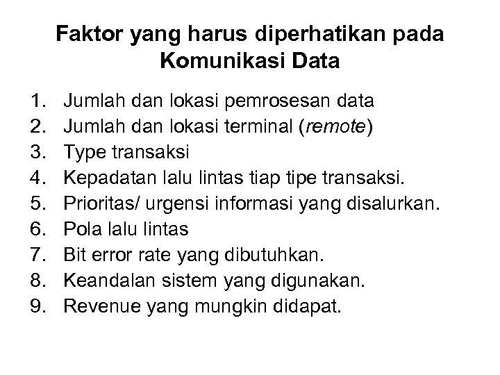 Faktor yang harus diperhatikan pada Komunikasi Data 1. 2. 3. 4. 5. 6. 7.