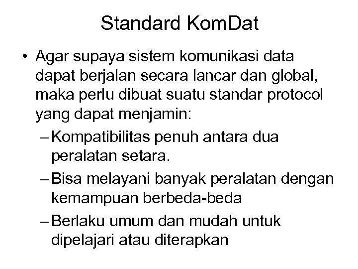 Standard Kom. Dat • Agar supaya sistem komunikasi data dapat berjalan secara lancar dan