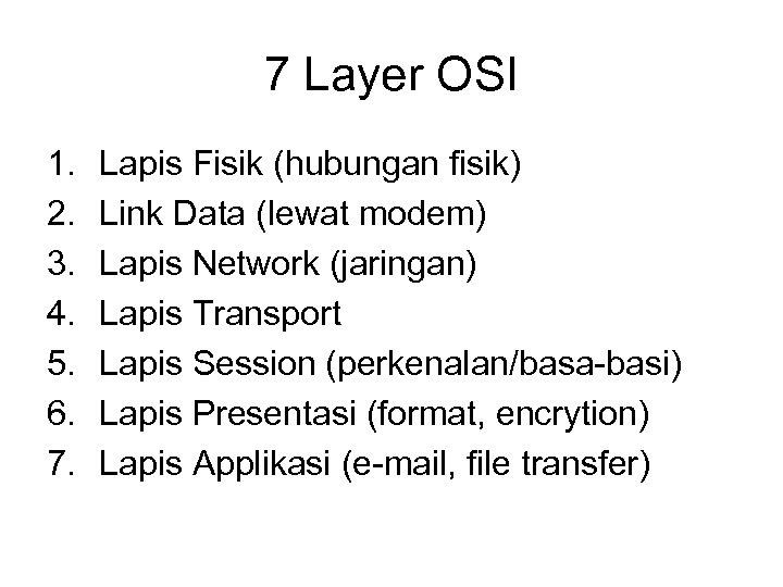 7 Layer OSI 1. 2. 3. 4. 5. 6. 7. Lapis Fisik (hubungan fisik)