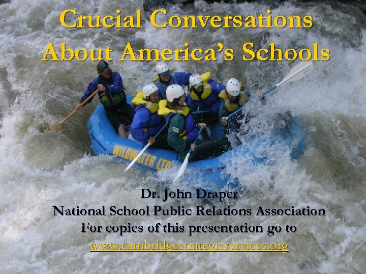 Crucial Conversations About America's Schools Dr. John Draper National School Public Relations Association For