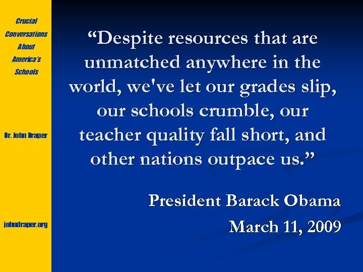 "Crucial Conversations About America's Schools Dr. John Draper johndraper. org ""Despite resources that are"