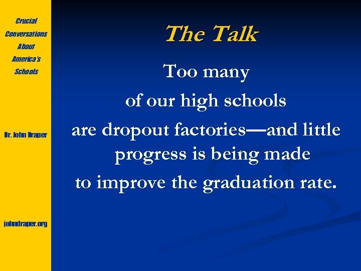 Crucial Conversations About America's Schools Dr. John Draper johndraper. org The Talk Too many