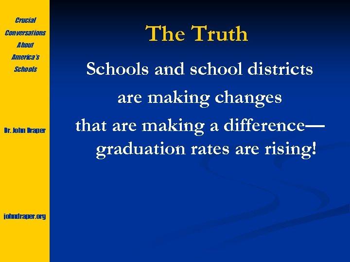 Crucial Conversations About America's Schools Dr. John Draper johndraper. org The Truth Schools and