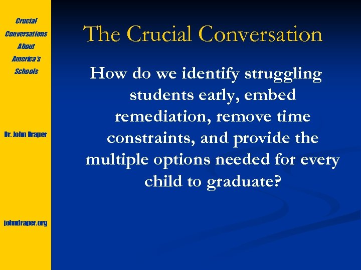 Crucial Conversations About America's Schools Dr. John Draper johndraper. org The Crucial Conversation How