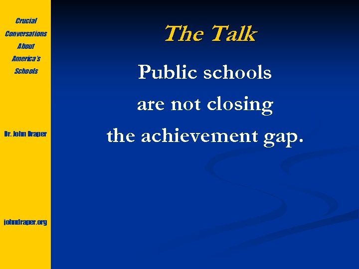 Crucial Conversations About America's Schools Dr. John Draper johndraper. org The Talk Public schools