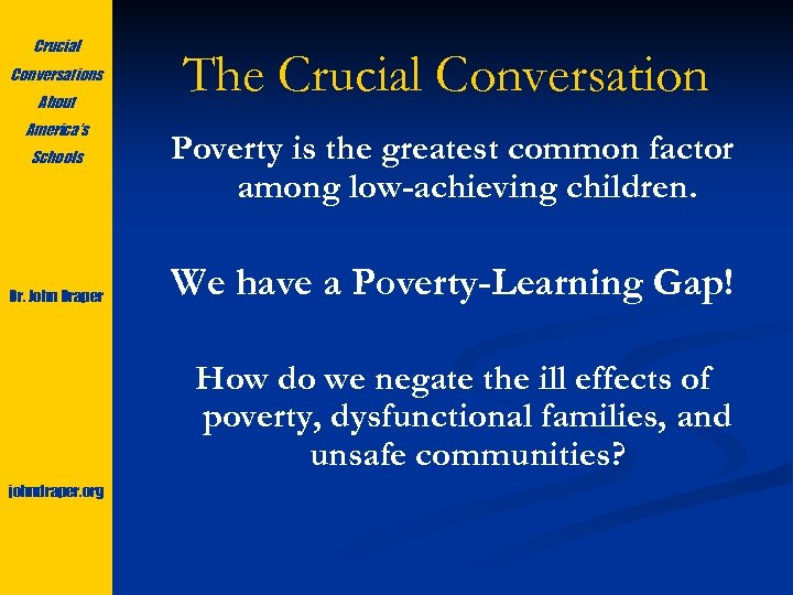 Crucial Conversations About America's Schools Dr. John Draper The Crucial Conversation Poverty is the