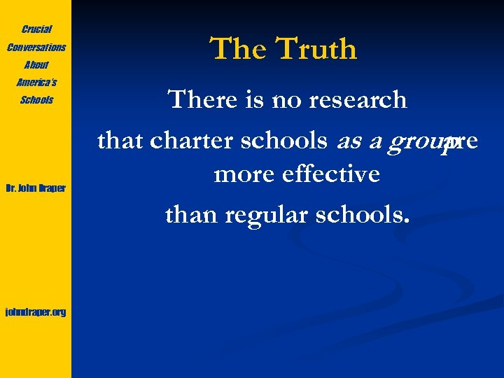 Crucial Conversations About America's Schools Dr. John Draper johndraper. org The Truth There is